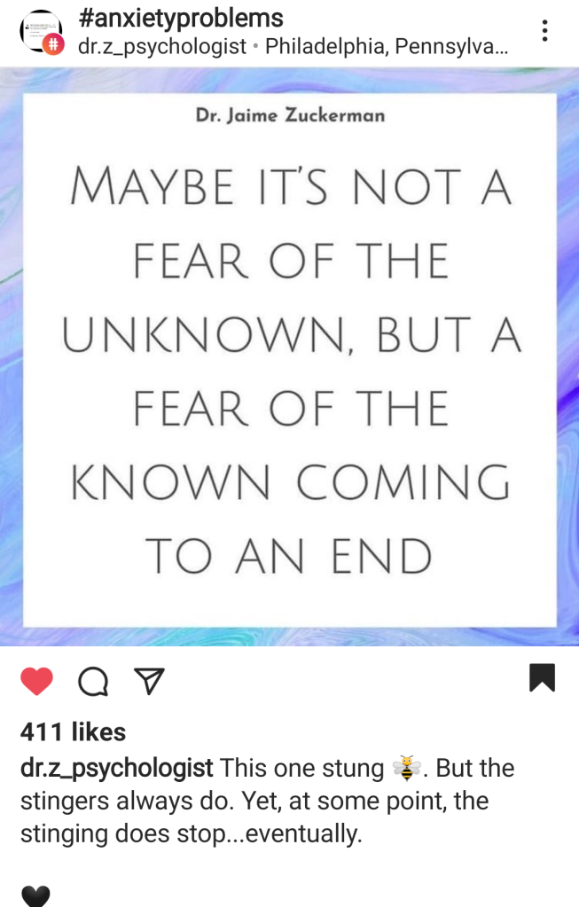 Maybe it's not the fear of the unknown, but a fear of the known coming to an end -Dr Jaime Zuckerman.